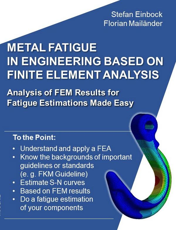 Buch Metal Fatigue in Engineering Based on Finite Element Analysis (FEA) Analysis of FEM Results for Fatigue Estimations Made Easy